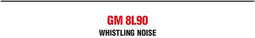 GM 8L90: Whistling Noise