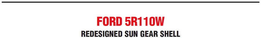 Ford 5R110W: Redesigned Sun Gear Shell