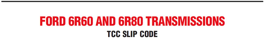 Ford 6R60 and 6R80 Transmissions: TCC Slip Code