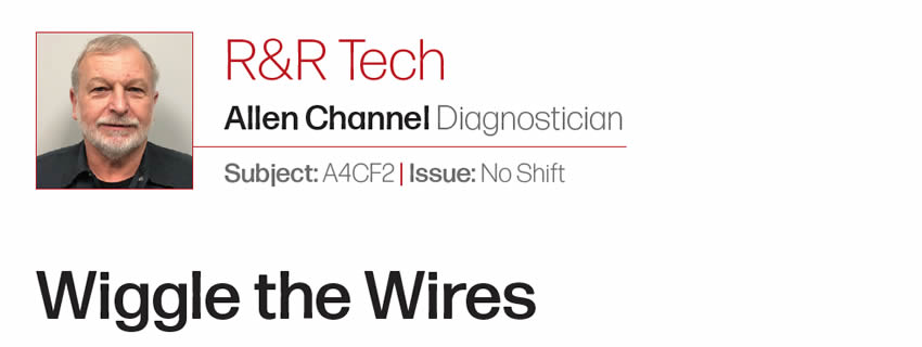Wiggle the Wires  R&R Tech  Author: Allen Channel, Diagnostician Subject: A4CF2 Issue: No Shift